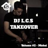 DJ L.C.S TAKEOVER Volume #2 - Moksi