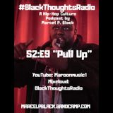 "#BlackThoughtsRadio Podcast S2:E9 ""Pull Up"" by Marcel P. Black"