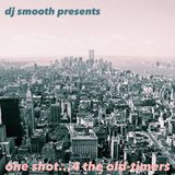 DJ Smooth presents: One Shot...4 the Old-Timers