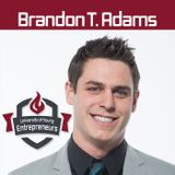 EP 10 Brandon Adams- Why you Should Never just work for the Money