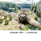 CLAMJAM #021 | Sloth City