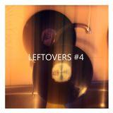 LEFTOVERS #4