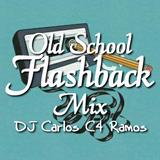 Old School Flashback Mix - DJ Carlos C4 Ramos