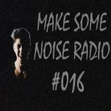 MAKE SOME NOISE #016