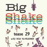 Big Shake – tease 29 – Dj Vesa Yli-Pelkonen – Slow, Smooth and Easy