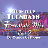Turn it up Tuesday Freestyle Mix Part 2 - DJ Carlos C4 Ramos