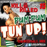 PUM PUM TUN UP!!! DANCEHALL MIX BY SILENT KILLA