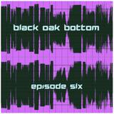 Black Oak Bottom - Episode #6 (April 11, 2018)