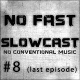 NO FAST Pres. SLOWCAST #8 - No Conventional Music