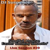 DJ Suspence FB Live Session #29:  Soulful House ~ Easter Sunday Shoutin'
