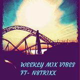 Weekly Mix Vibes Vol.2- Ft - N8trixx