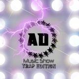 AD Music Show #6 *TRAP EDITION*