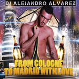 From Cologne to Madrid With Love - Mixed by Alejandro Alvarez