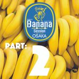 BANANA SESSION OSAKA PART 2 OF 4