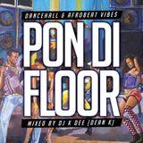PON DI FLOOR MIX 1 (DANCEHALL & AFROBEAT VIBES)