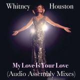 Whitney Houston - My Love Is Your Love (Audio Assembly Extended Club Mix) [2015 Remaster]