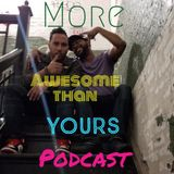 """More Awesome Than Yours Podcast """"The Next Episode"""" 5/3/19"""