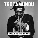 """bri_TROTAMUNDU#5: """"Space Is The Place"""""""