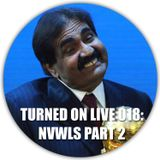 Turned On Live 018: NVWLS Part 2
