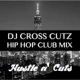 DJ CROSS CUTZ - HIP HOP CLUB MIX - Hustle n' Cuts  #1