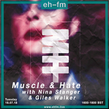 Muscle & Hate with Nina Stanger & Giles Walker - 18.07.18