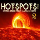 HOTSPOTS! 2    FUNK INFERNO DANCE CLUB