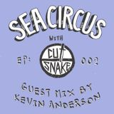 Cut Snake Presents: Sea Circus - Ep 002 - Kevin Anderson
