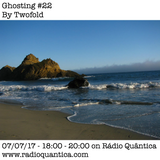 Ghosting #22 By Twofold (07/07/17)