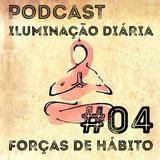 #04 - Forças de hábito (Karma) | Podcast Iluminação Diária por Jigme Wangchuck