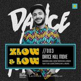 ZLOW & LOW- DANCE KILL MOVE //003