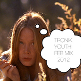 Tronik Youth - Feb 2012 Mix