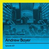 Anjunabeats Worldwide 621 with Andrew Bayer