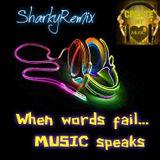 When Words Fail...MUSIC Speaks (SHARKYREMIX)