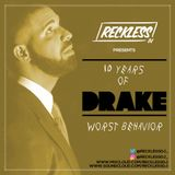 @RECKLESSDJ_ - 10 Years Of Drake: Worst Behavior