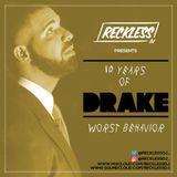 @RECKLESSDJ_ - 10 Years Of Drake: Worst Behavior