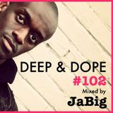 Ultra Deep Soulful House Music - DEEP & DOPE 102 Mixed by JaBig