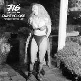 716 Exclusive Mix - Dane // Close : Disconnected Mix