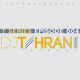 DJ Tehrani presents Fresh 4 Fridays - T Series (Episode 004)