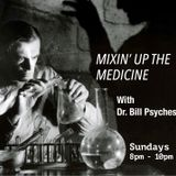 Mixin' Up The Medicine. Pt 12 : Cracked - with Dr Bill Psyches. 5/11/17