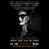 In The Bloodlit Dark! August-19-2018 (Industrial, Gothic, Darkwave, EBM, Dark Electro)