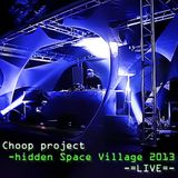 Choop project - hidden Space Village | May.10th 2013, 3AM | Chill stage |
