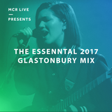 The Essential 2017 Glastonbury Mix - Tuesday 20th June 2017 - MCR Live