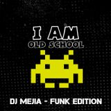 I am Old School - Dj Mejia Funky Edition