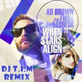 Ad Brown ft. Frida Hernask - When Stars Align (T.I.M Remix)