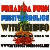 FREAK DA FUNK FESTIVE FROLICS DEC 15TH 2017 - STEVE GRIFFO GRIFFITHS