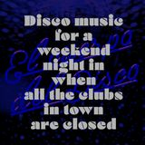 Disco music for a weekend night in when all the clubs in town are closed