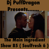 Dj Puff Dragon Presents…..The Main Ingredient Show 85 ( SoulFresh 6 )