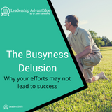 LA 019: The Busyness Delusion - Why Your Efforts May Not Lead to Success