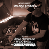 Magna Recordings Radio Show by Carlos Manaça [Worldwide] Special Guest Subject English
