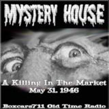 Mystery House - A Killing In The Market (05-31-46)